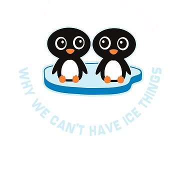 Climate Change Penguins Why We Can't Have Ice Things by snickrdoodle
