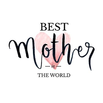 Best Mother InThe World by overstyle