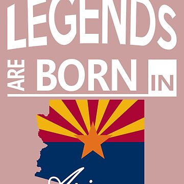 Arizona Born Legends Cool Birthday Surprise by smily-tees