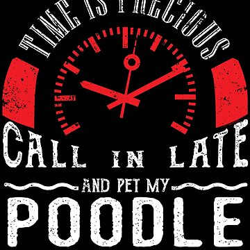 Poodle Dog Owner Unique Shirt Gift Call In Late by shoppzee