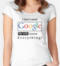 I Don't Need Google My Wife Knows Everything Women's Fitted Scoop T-Shirt