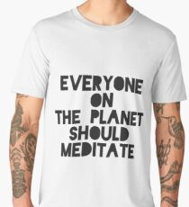Everyone On The Planet Should Meditate Men's Premium T-Shirt
