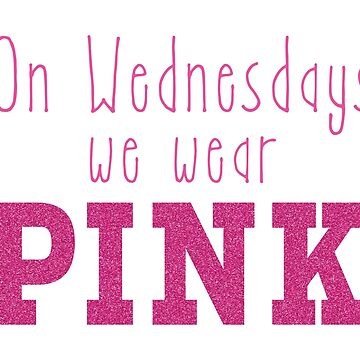 On Wednesdays We Wear PINK by graphicloveshop