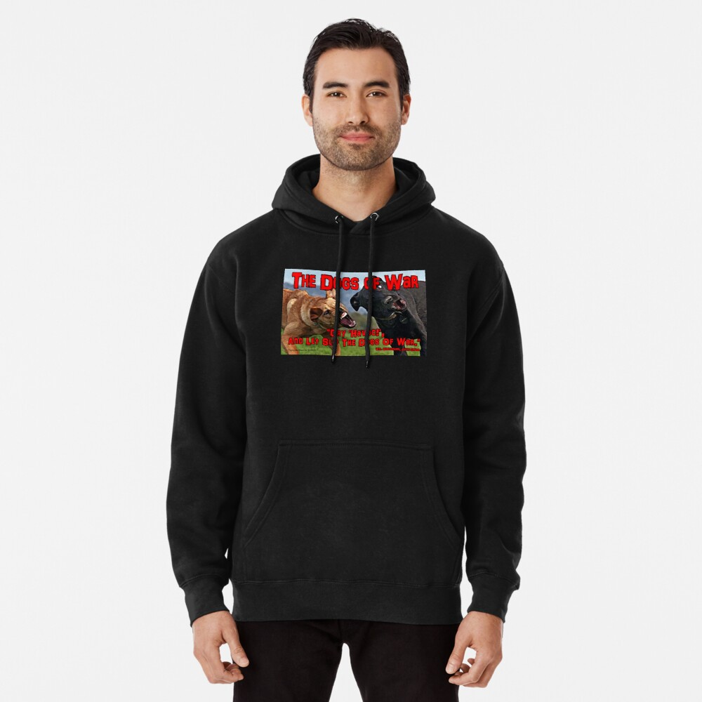 The Dogs of War Pullover Hoodie Front