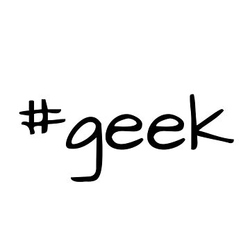 Hashtag Geek Range. Perfect For Nerds and Brainiacs. by DeadParrotCo