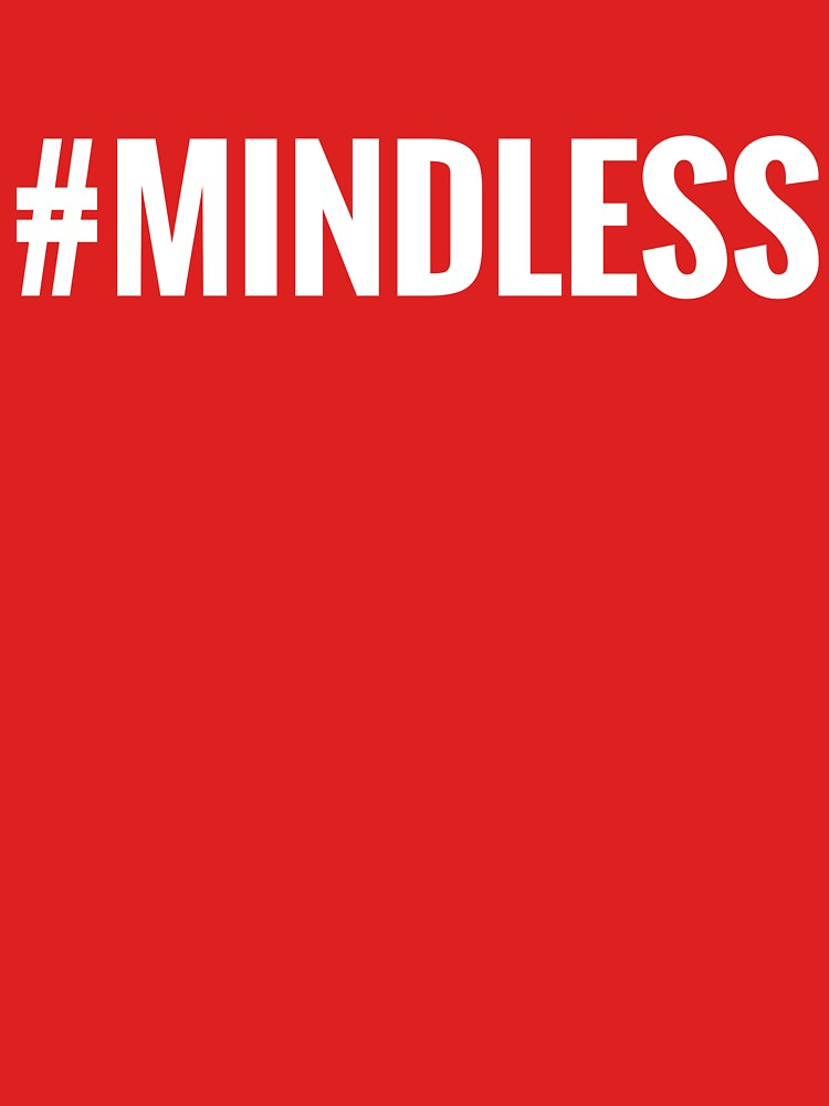 #Mindless by NotMindless