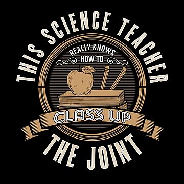 Science Teacher Design - This Science Teacher Really Knows How To Class Up The Joint by kudostees