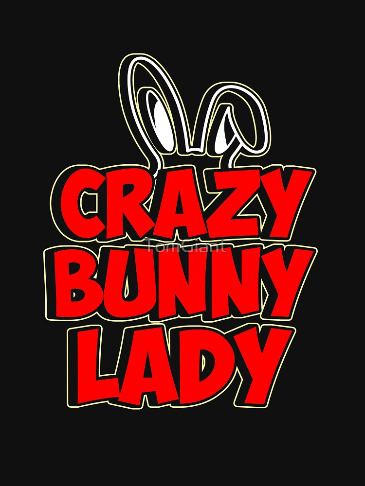 Crazy Bunny Lady - Gift - Shirt by TomGiant