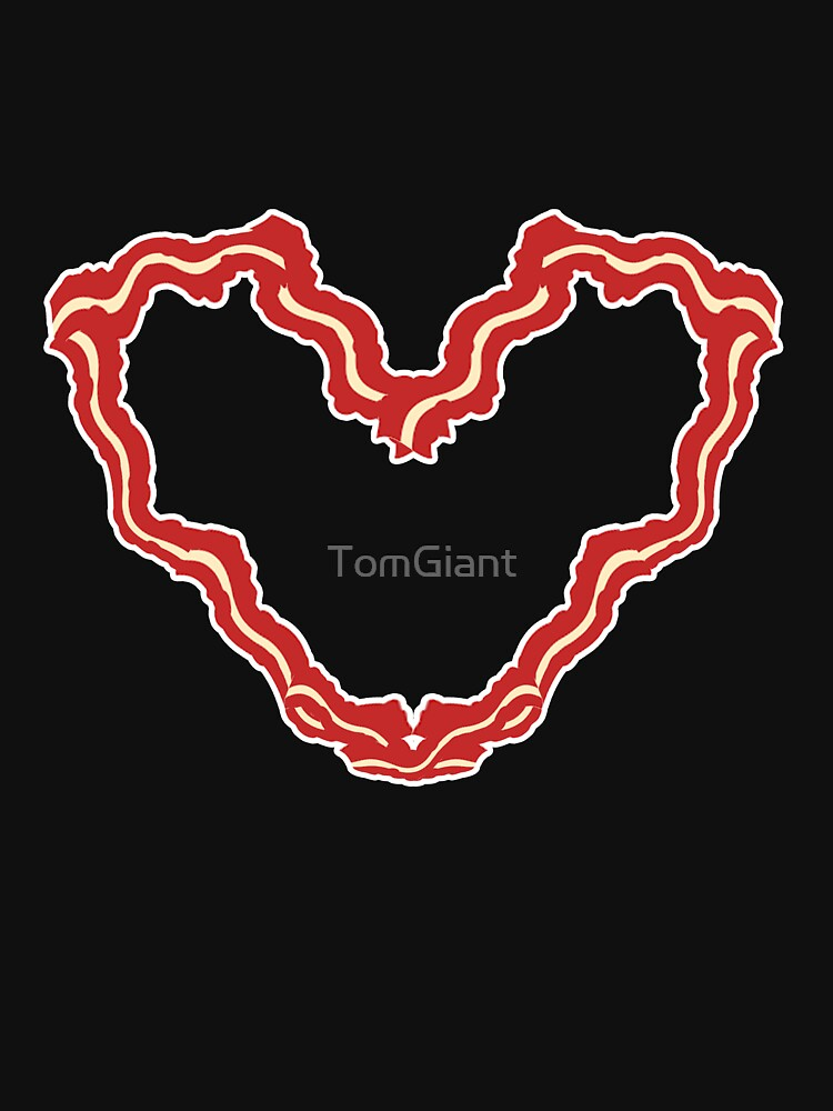 Bacon Heart - Gift - Shirt by TomGiant