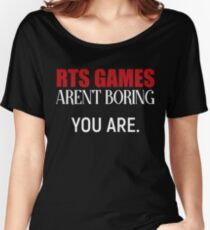 RTS Games Aren't Boring You Are Women's Relaxed Fit T-Shirt