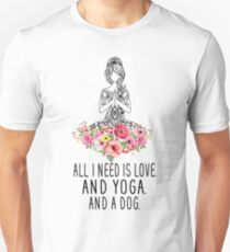 ALL I NEED IS LOVE AND YOGA AND A DOG T-SHIRT Unisex T-Shirt
