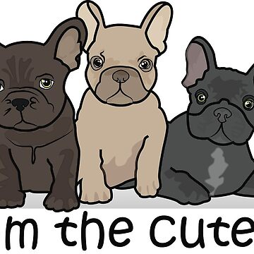"""Three cute French bulldogs puppies with the inscription """"I am the cutest!"""" by Angry-Owl"""
