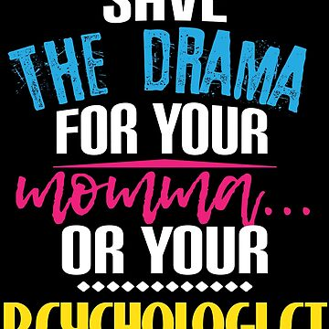 Drama for Your Psychologist Funny Psychology Gift by kh123856
