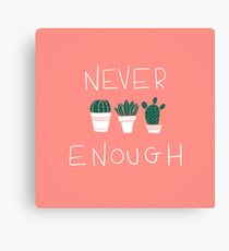 NEVER ENOUGH PLANTS CACTUS Canvas Print