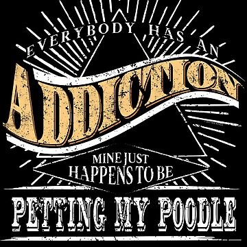 Addiction Is Poodle Shirt Gift Toy Poodle T Shirt by shoppzee