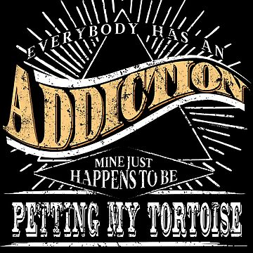 Addiction Is Tortoise Shirt Gift Pet Tortoise Shirt by shoppzee