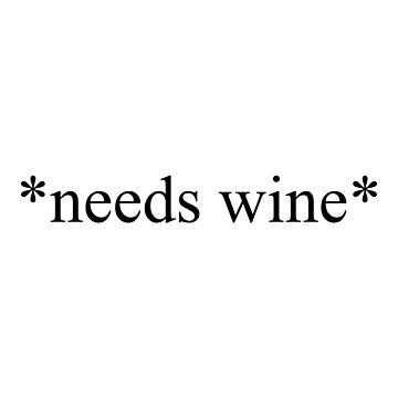 *needs wine* by itswillharris