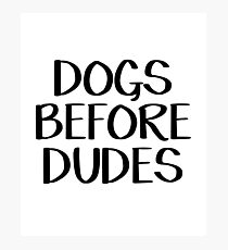 Dogs before dudes Photographic Print