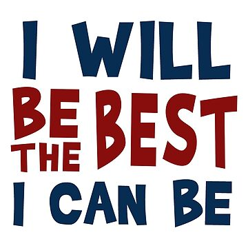 I WILL BE THE BEST I CAN BE by ezcreative