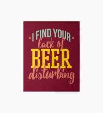 I Find Your Lack of Beer Disturbing Art Board