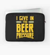 I Give in to Beer Pressure Laptop Sleeve