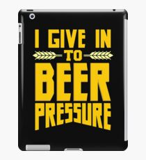 I Give in to Beer Pressure iPad Case/Skin