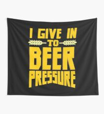 I Give in to Beer Pressure Wall Tapestry