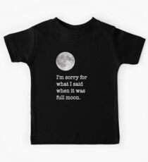 I am sorry for what a said when it was full moon funny tshirt tee Kids Tee