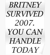 Britney Survived 2007, You Can Handle Today Poster