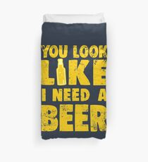 You Look Like I Need a Beer Duvet Cover