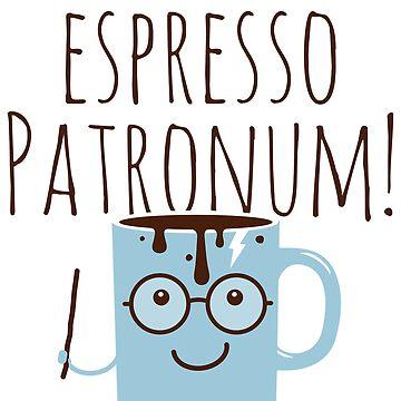 Funny Love Espresso Patronum Magic Coffee  by ellumination