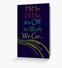 Hi Ho  Hi Ho  it's off to work... Greeting Card