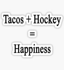 Tacos + Hockey = Happiness  Sticker