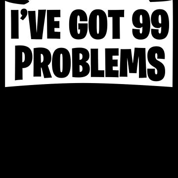 Fortnite - I've got 99 Problems by marianah