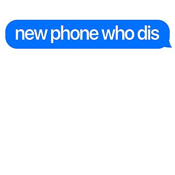 New Phone Who Dis / iMessage Meme by RoadRescuer