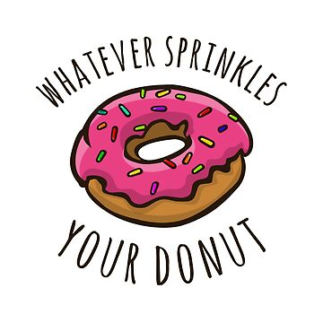 Whatever Sprinkles Your Donut by AllieJoy224