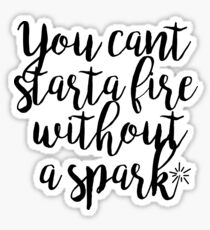You Cant Start a Fire Sticker