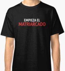La Casa de Papel Empieza el Matriarcado Classic T-Shirt