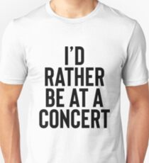I'd Rather Be At A Concert - Music Lover Unisex T-Shirt