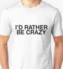 I'd Rather Be Crazy - Hipster Teen Unisex T-Shirt