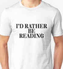 I'd Rather Be Reading - Book Lovers Unisex T-Shirt