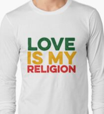 Love Is My Religion - Great For Rasta Long Sleeve T-Shirt