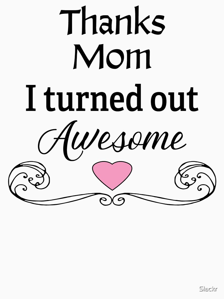 Thanks Mom I'm Awesome | Mother's Day by Slackr