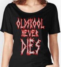 Old school never dies Women's Relaxed Fit T-Shirt