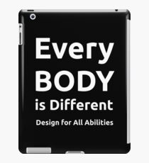 Every BODY is Different - Design or All  Abilities iPad Case/Skin