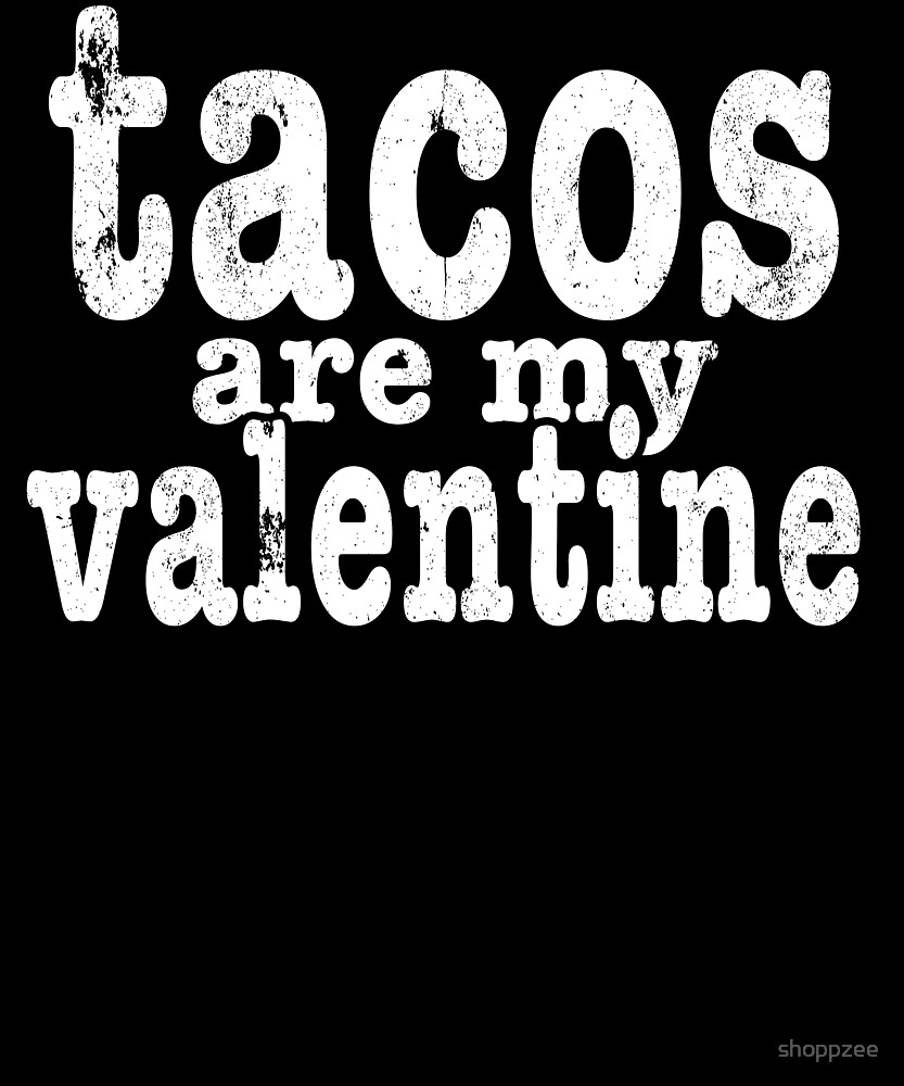 My Anti Valentine Tacos Are My Valentine T Shirt by shoppzee