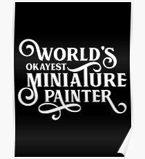 Der Okayest Miniaturmaler der Welt Poster