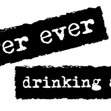 JUST SAYING TEES - Never Ever Drinking Again by VintageEmpire