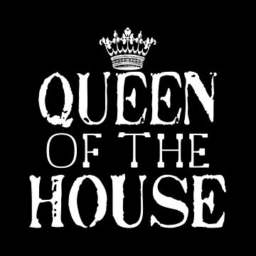 Queen Of The House by SmartStyle
