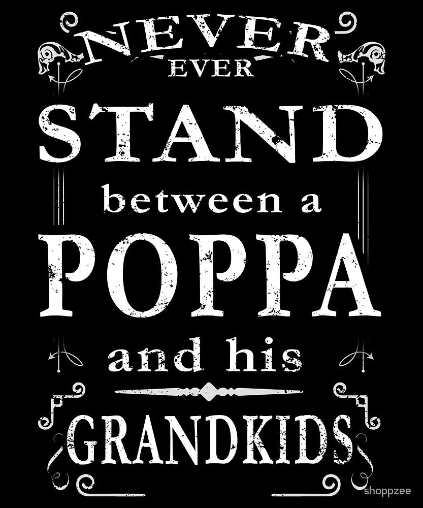 Never Stand Between Poppa Grandkids by shoppzee